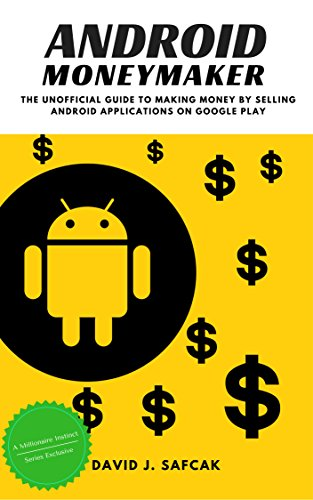 Android Moneymaker: The Unofficial Guide to Making Money by Selling Android Applications on Google Play