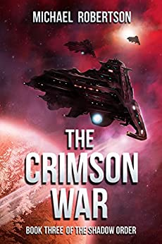 The Crimson War: A Space Opera: Book Three of The Shadow Order by [Robertson, Michael]