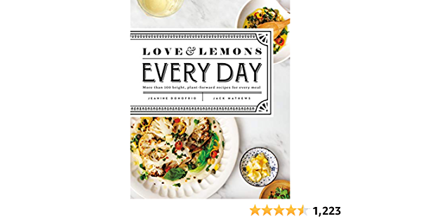 Love and Lemons Every Day: More than 100 Bright, Plant-Forward Recipes for Every Meal: A Cookbook