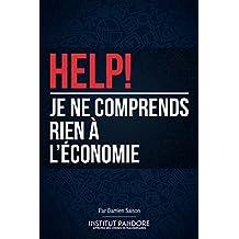 HELP! Je ne comprends rien à l'économie: Le manuel de survie pour comprendre l'économie, la politique et les crises. (French Edition)