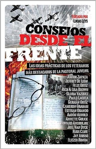 Consejos desde el frente: Las ideas prácticas de los veteranos más destacados de la pastoral juvenil (Especialidades Juveniles) (Spanish Edition): Lucas ...
