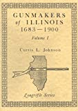 Gunmakers of Illinois 1683-1900, Johnson, Curtis L., 0873871138