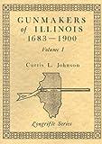Gunmakers of Illinois 1683-1900 9780873871136