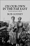 On Our Own in the Far East, Bob Godsey, 160836397X