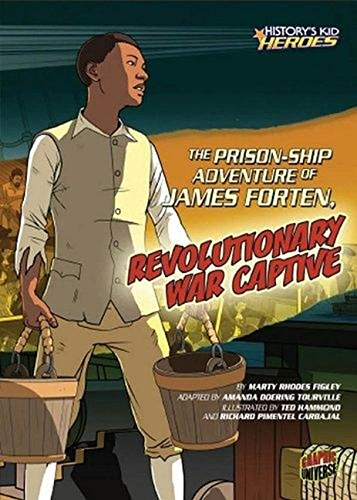 The Prison-ship Adventure of James Forten, Revolutionary War Captive (History's Kid Heroes) (Ship Prison)