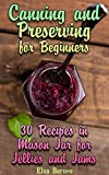 Canning and Preserving for Beginners: 30 Recipes in Mason Jar for Jellies and Jams: (Canning and Preserving Cookbook)