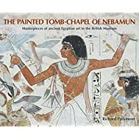 The Painted Tomb Chapel of Nebamun
