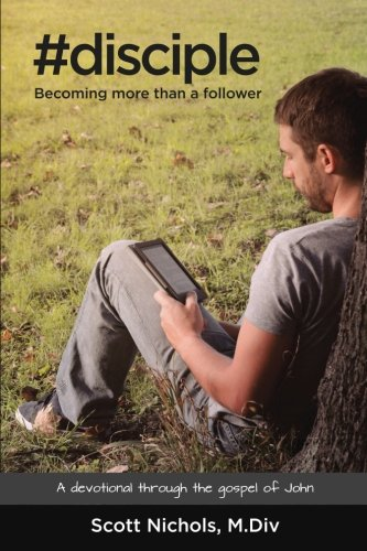 Download #Disciple: Becoming More Than A Follower: A 30 Devotional Through the Gospel of John pdf