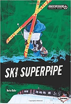 Ski Superpipe (Extreme Winter Sports Zone) (Extreme Winter Sports Zone (Lerner)) by Darice Bailer (2013-08-01)