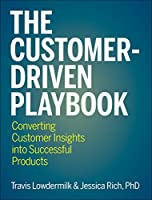 The Customer-Driven Playbook: Converting Customer Insights into Successful Products Front Cover