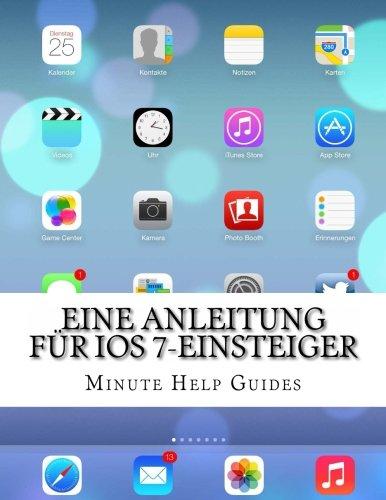 Eine Anleitung für iOS 7-Einsteiger: Das inoffizielle Handbuch für das iPhone 4/4s und das iPhone 5, 5s, 5c (mit iOS 7) Taschenbuch – 5. Dezember 2013 Minute Help Guides 1494396378 Computer Books: General Buyer' s Guides