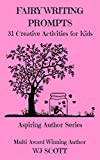Fairy Writing Prompts: 31 Creative Activities for Kids (Aspiring Author Series Book 2)
