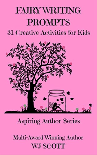 Fairy Writing Prompts: 31 Creative Activities for Kids (Aspiring Author Series Book 2) by [Scott, WJ]