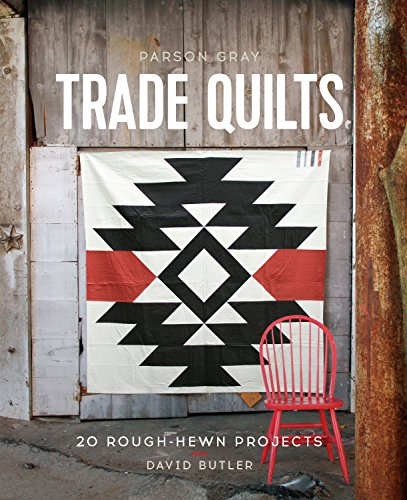 (Parson Gray Trade Quilts: 20 Rough-Hewn)
