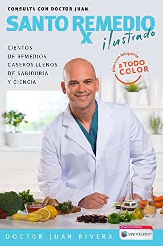 Santo remedio: Ilustrado y a color / Doctor Juan's Top Home Remedies. Illustrated and Full Color Edition (Spanish Edition)