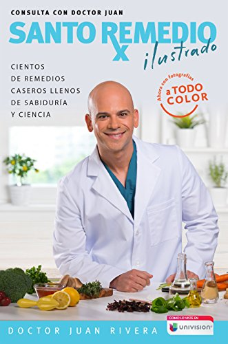 Santo remedio: Ilustrado y a color / Doctor Juan's Top Home Remedies. Illustrated and Full Color Edi