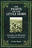 Fights on the Little Horn: Unveiling the Mysteries of Custer's Last Stand