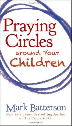 Praying Circles around Your Children by Batterson, Mark (2012) Paperback