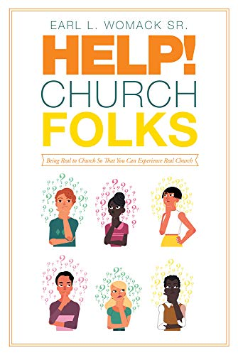 Help! Church Folks: Being Real to Church So That You Can ...
