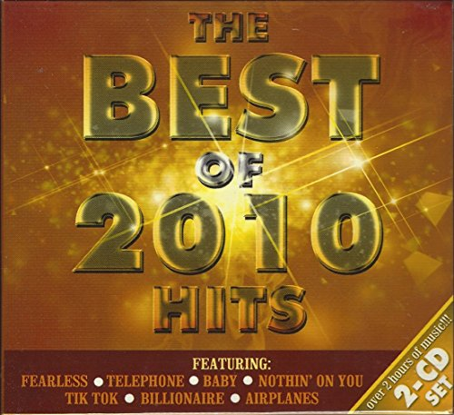 THE BEST OF 2010 HITS (2 CD set 40 songs) featuring Fearless, Telephone, Baby, Nothing On You, Tik Tok, Billionaire, Airplanes