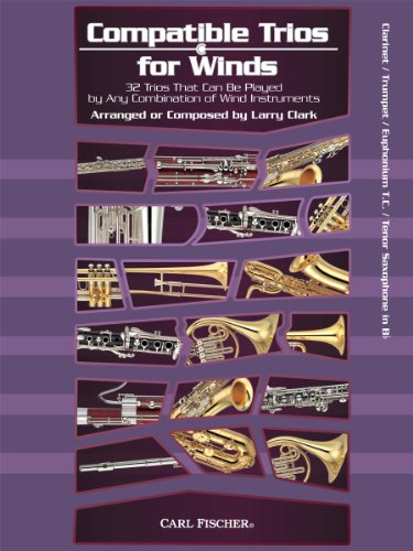 Compatible Trios for Winds: 32 Trios That Can Be Played by Any Combination of Wind Instruments (for Clarinet / Trumpet / Euphonium T.C. / Tenor Saxophone in Bb) -