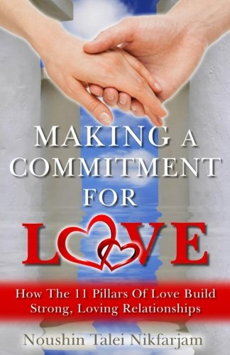 Making A Commitment For Love: How The 11 Pillars Of Love Build  Strong, Loving Relationships