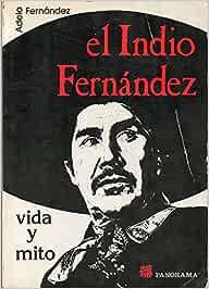 El Indio Fernandez Vida y mito: Amazon.es: Adela Fernandez