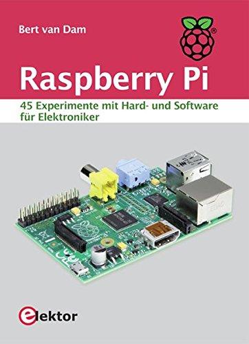 Raspberry Pi: 45 Experimente mit Hard- und Software für Elektroniker