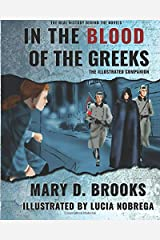 In The Blood of the Greeks The Illustrated Companion (The Real History Behind The Novel Series) Paperback