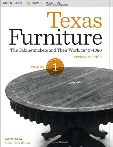 Texas Furniture, Volume One: The Cabinetmakers and Their Work, 1840-1880, Revised edition (Focus on American History ()
