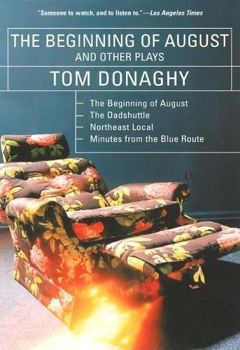 The Beginning of August and Other Plays: The Beginning of August, The Dadshuttle, Northeast Local, Minutes from the Blue Route