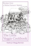 The Little Veggie Cookbook: Recipes from a Maine Farmers' Market