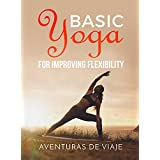 Basic Yoga for Improving Flexibility: Yoga Flexibility and Strength Sequences (Health and Fitness Book 4)