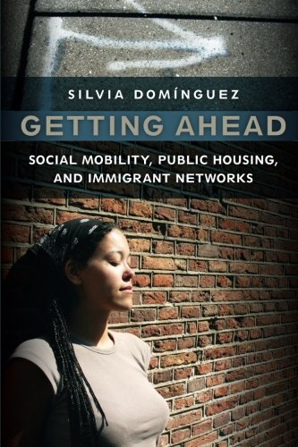 Getting Ahead: Social Mobility, Public Housing, and Immigrant Networks