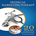 Medical Marketing Toolkit: 20 Golden Rules to Instantly Boost Your Medical Business Audiobook by Ali Asadi Narrated by Sean Schroeder