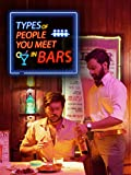 Clip: Types Of People You Meet In Bars