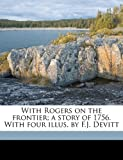 With Rogers on the Frontier; a Story of 1756 with Four Illus by F J Devitt, James Macdonald Oxley, 1172347999