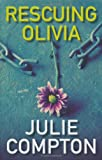 Rescuing Olivia, Julie Compton, 0230531164