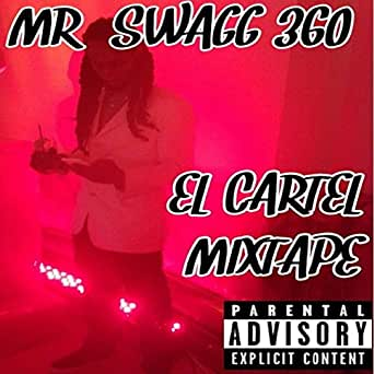 El Cartel Mixtape [Explicit] by MR SWAGG 360 on Amazon Music ...