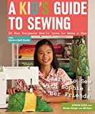 Arts & Crafts : A Kid's Guide to Sewing: Learn to Sew with Sophie & Her Friends  16 Fun Projects You'll Love to Make & Use