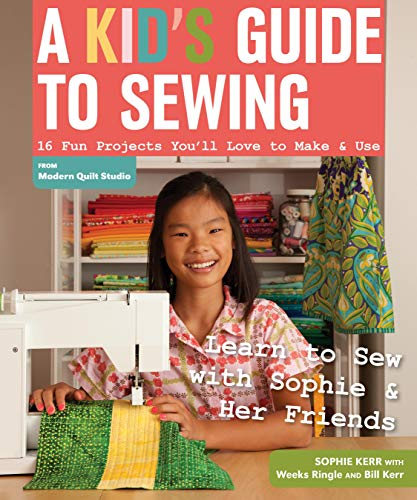 - A Kid's Guide to Sewing: Learn to Sew with Sophie & Her Friends • 16 Fun Projects You'll Love to Make & Use