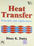 img - for Heat Transfer: Principles and Applications by Dutta, B.K. (2004) Paperback book / textbook / text book