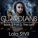 Guardians: The Lyris: The Guardian Series, Book 5, Part 2 Audiobook by Lola StVil Narrated by Adam Chase, Jennifer O'Donnell