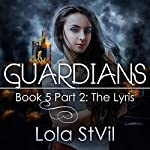 Guardians: The Lyris: The Guardian Series, Book 5, Part 2 | Lola StVil
