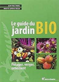 Le guide du jardin bio : Potager, verger, ornement par Jean-Paul Thorez