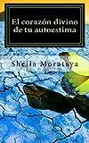 El Corazón Divino de Tu Autoestima, Sheila Morataya, 1466324546