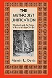 The Methodist Unification, Morris L. Davis, 0814719902