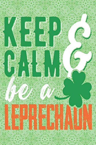 Keep Calm And Be A Leprechaun: Funny