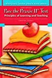 What Every Teacher Should Know About Pass the Praxis II Test: Principles of Learning and Teaching (3rd Edition)