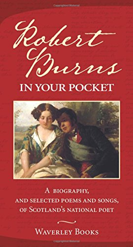 Robert Burns in Your Pocket: A Biography, and Selected Poems and Songs, of Scotland's National Poet
